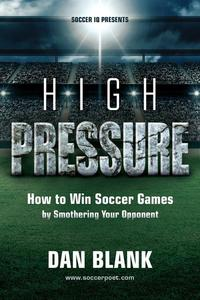 High Pressure How to Win Soccer Games by Smothering Your Opponent EPUB